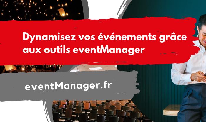 dynamisez vos événements grâce aux outils eventManager
